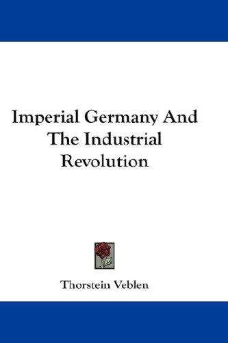 Download Imperial Germany And The Industrial Revolution
