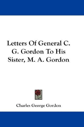Download Letters Of General C. G. Gordon To His Sister, M. A. Gordon