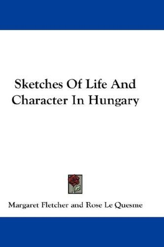 Sketches Of Life And Character In Hungary