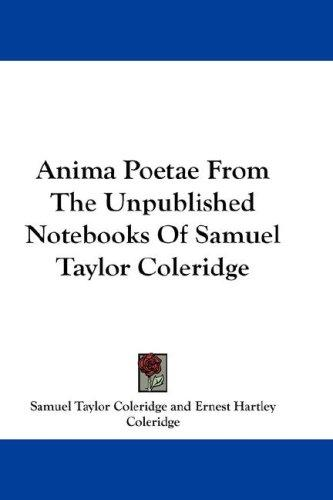 Download Anima Poetae From The Unpublished Notebooks Of Samuel Taylor Coleridge