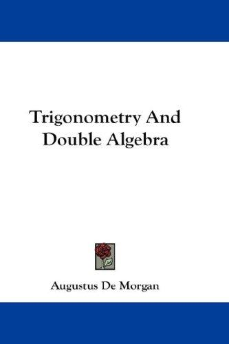 Trigonometry And Double Algebra by Augustus De Morgan