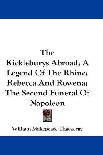 The Kickleburys Abroad; A Legend Of The Rhine; Rebecca And Rowena; The Second Funeral Of Napoleon