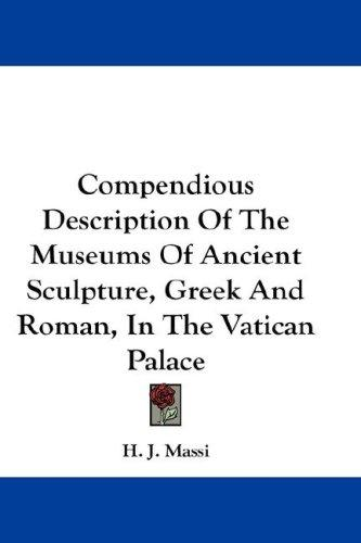 Compendious Description Of The Museums Of Ancient Sculpture, Greek And Roman, In The Vatican Palace