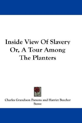 Inside View Of Slavery Or, A Tour Among The Planters