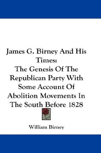 James G. Birney And His Times