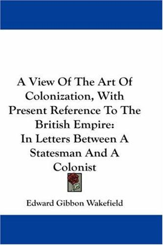 Download A View Of The Art Of Colonization, With Present Reference To The British Empire