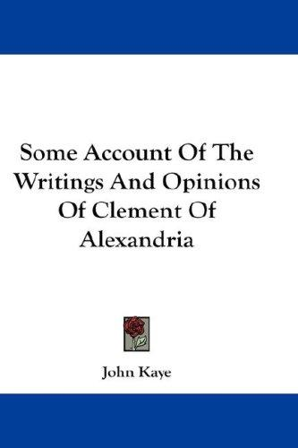 Some Account Of The Writings And Opinions Of Clement Of Alexandria
