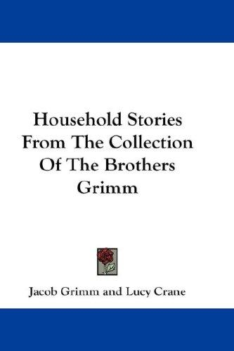 Household Stories From The Collection Of The Brothers Grimm