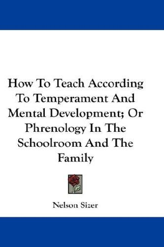 How To Teach According To Temperament And Mental Development; Or Phrenology In The Schoolroom And The Family