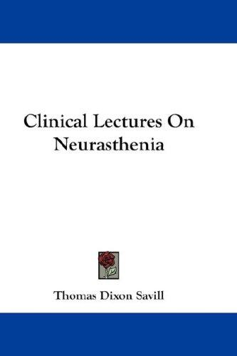 Clinical Lectures On Neurasthenia