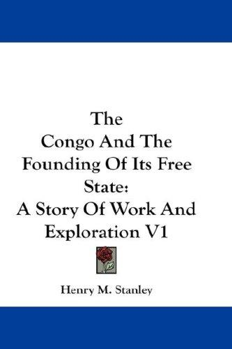 Download The Congo And The Founding Of Its Free State