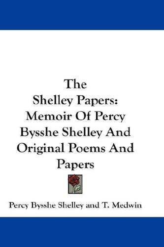 The Shelley Papers by Percy Bysshe Shelley, T. Medwin