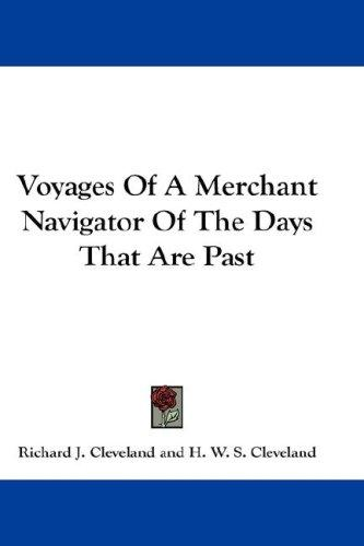 Voyages Of A Merchant Navigator Of The Days That Are Past