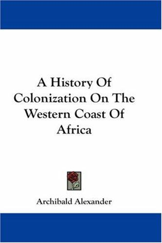 Download A History Of Colonization On The Western Coast Of Africa