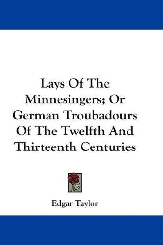 Lays Of The Minnesingers; Or German Troubadours Of The Twelfth And Thirteenth Centuries
