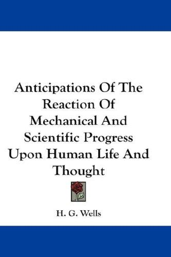 Download Anticipations Of The Reaction Of Mechanical And Scientific Progress Upon Human Life And Thought