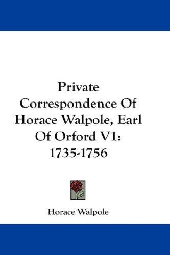 Private Correspondence Of Horace Walpole, Earl Of Orford V1 by Horace Walpole