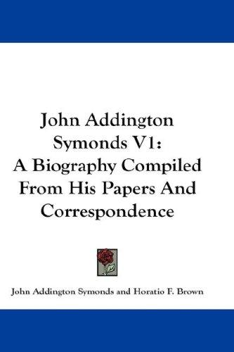 John Addington Symonds V1 by Symonds, John Addington
