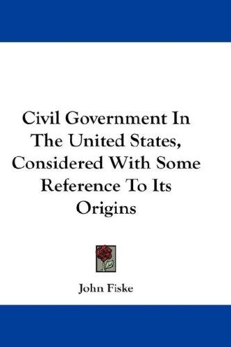 Download Civil Government In The United States, Considered With Some Reference To Its Origins