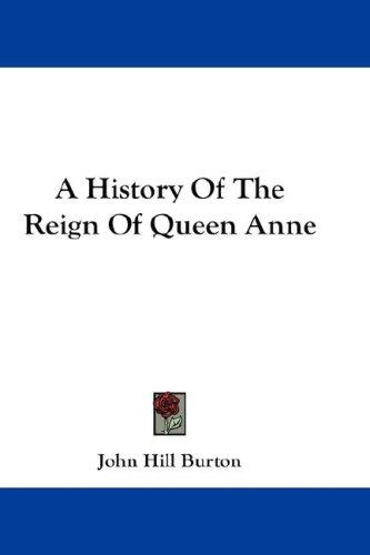 A History Of The Reign Of Queen Anne