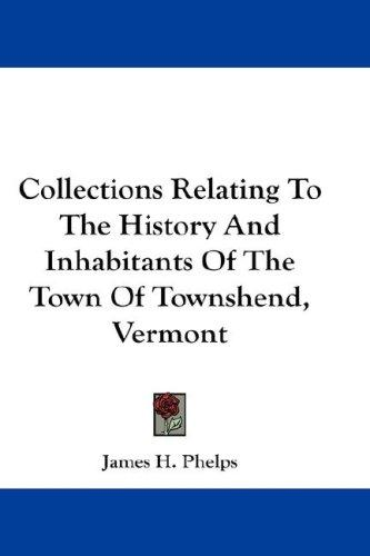 Collections Relating To The History And Inhabitants Of The Town Of Townshend, Vermont
