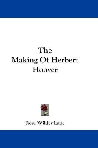 Download The Making Of Herbert Hoover