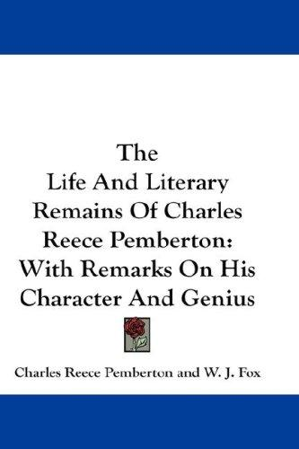 The Life And Literary Remains Of Charles Reece Pemberton