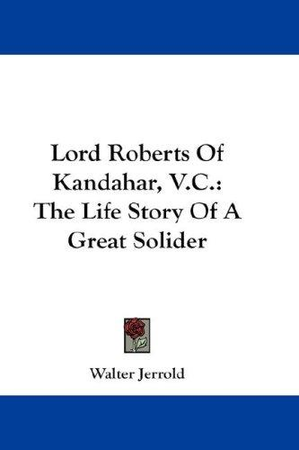 Lord Roberts Of Kandahar, V.C.