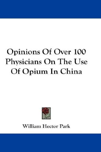 Opinions Of Over 100 Physicians On The Use Of Opium In China