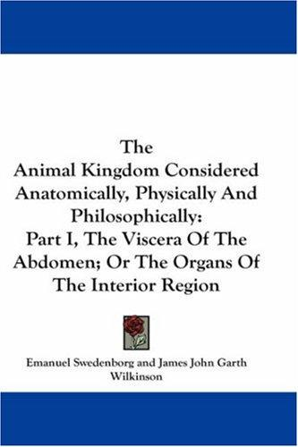 The Animal Kingdom Considered Anatomically, Physically And Philosophically