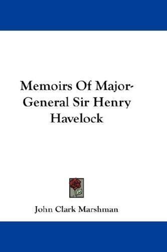 Memoirs Of Major-General Sir Henry Havelock