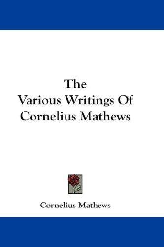 The Various Writings Of Cornelius Mathews