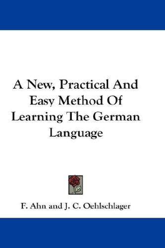 A New, Practical And Easy Method Of Learning The German Language