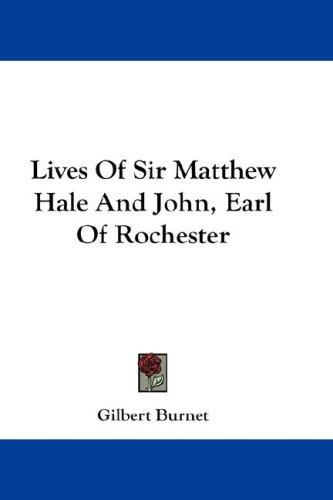 Lives Of Sir Matthew Hale And John, Earl Of Rochester