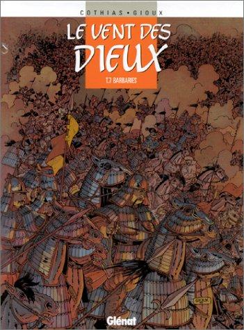 Le Vent des dieux, tome 7 : Barbaries (French Edition), Cothias, Patrick; Thierry Gioux (Illustrator)