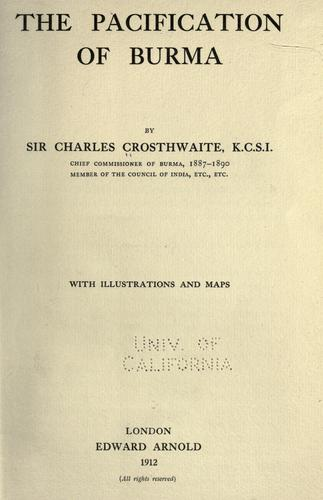 The pacification of Burma by Crosthwaite, Charles Haukes Todd Sir