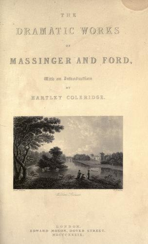 The dramatic works of Massinger and Ford.