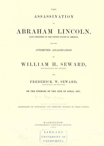 The assassination of Abraham Lincoln … and the attempted assassination of William H. Seward, Secretary of State, and Frederick W. Seward, Assistant Secretary, on the evening of the 14th of April, 1865