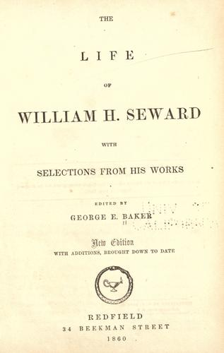 The life of William H. Seward with selections from his works.