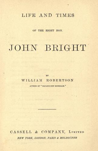 Life and times of the Right Hon. John Bright