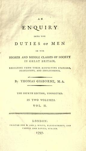 An enquiry into the duties of men in the higher and middle classes of society in Great Britain, resulting from their respective stations, professions, and employments.