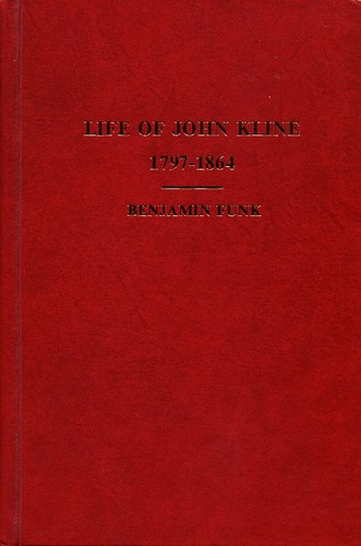 Life and Labors of Elder John Kline by collated from his diary by Benjamin Funk