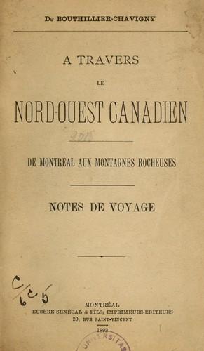 A travers le Nord-Ouest canadien de Montréal aux Montagnes Rocheuses