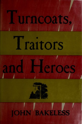Turncoats, traitors, and heroes.
