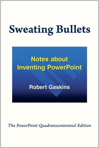 Sweating Bullets: Notes about Inventing PowerPoint by