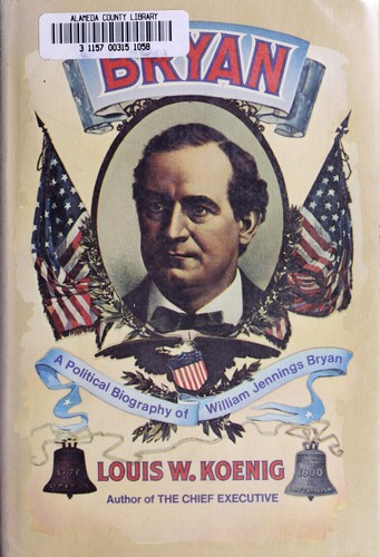 Bryan; a political biography of William Jennings Bryan