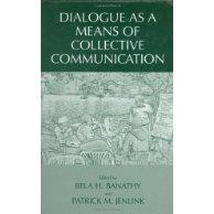 Dialogue as a Means of Collective Communication by Bela H. Banathy, Patrick M. Jenlink