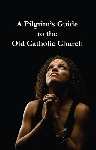 A Pilgrim's Guide to the Old Catholic Church by Wynn Wagner