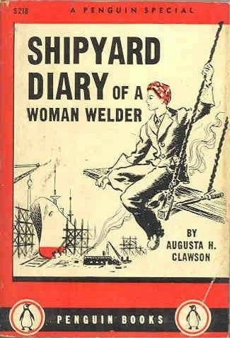Shipyard diary of a woman welder by Augusta H. Clawson