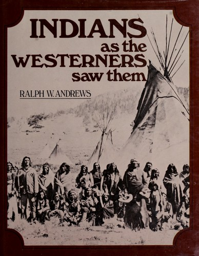 Indians, as the Westerners saw them.